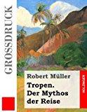 Tropen. der Mythos der Reise Urkunden Eines Deutschen Ingenieurs Large Type 9781491032985 Front Cover