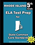 Rhode Island 5th Grade ELA Test Prep Common Core Learning Standards N/A 9781492259985 Front Cover