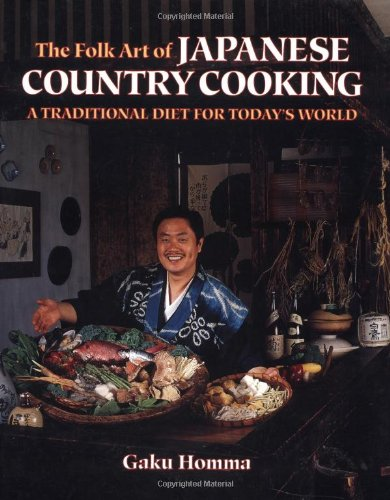 Folk Art of Japanese Country Cooking A Traditional Diet for Today's World  1991 9781556430985 Front Cover