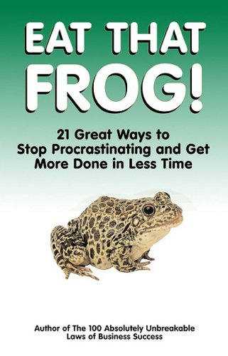 Eat That Frog! 21 Great Ways to Stop Procrastinating and Get More Done in Less Time  2002 (Reprint) edition cover