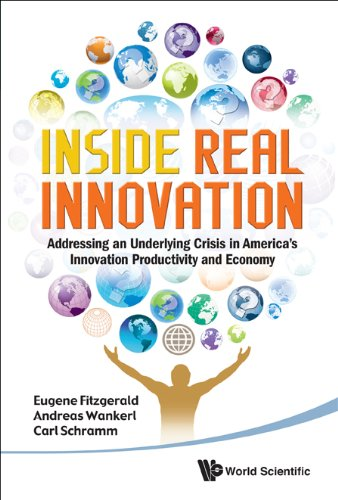 Inside Real Innovation Addressing an Underlying Crisis in America's Innovation Productivity and Economy  2010 edition cover