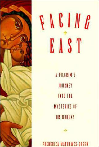 Facing East A Pilgrim's Journey into the Mysteries of Orthodoxy N/A 9780060654986 Front Cover