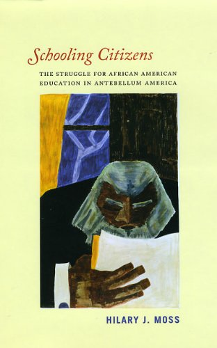 Schooling Citizens The Struggle for African American Education in Antebellum America  2013 edition cover