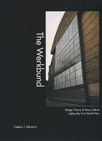 Werkbund Design Theory and Mass Culture Before the First World War  1996 9780300068986 Front Cover