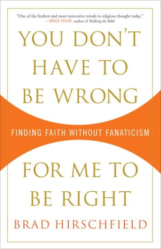 You Don't Have to Be Wrong for Me to Be Right Finding Faith Without Fanaticism  2009 9780307382986 Front Cover