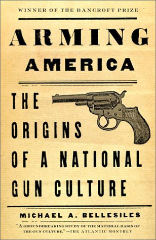 Arming America The Origins of a National Gun Culture  2001 9780375701986 Front Cover