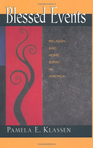 Blessed Events Religion and Home Birth in America  2001 edition cover