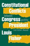 Constitutional Conflicts Between Congress and the President  6th 2014 (Revised) edition cover