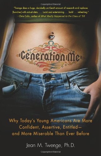 Generation Me Why Today's Young Americans Are More Confident, Assertive, Entitled--And More Miserable Than Ever Before  2006 edition cover