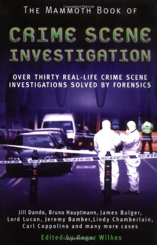 Mammoth Book of CSI When Only the Evidence Can Tell the Truth - Over 30 Real-Life Crime Scene Investigation  2007 9780786718986 Front Cover