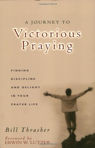 Journey to Victorious Praying Finding Discipline and Delight in Your Prayer Life  2003 9780802436986 Front Cover