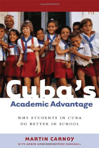 Cuba's Academic Advantage Why Students in Cuba Do Better in School  2007 9780804755986 Front Cover