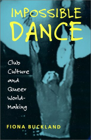 Impossible Dance Club Culture and Queer World-Making  2001 edition cover