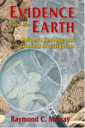 Evidence from the Earth : Forensic Geology and Criminal Investigation  2004 (Revised) edition cover