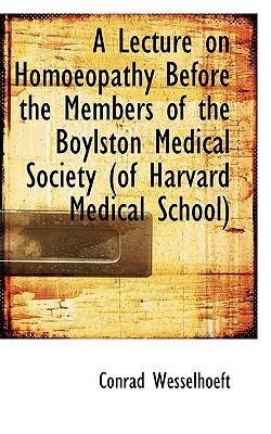 Lecture on Homoeopathy Before the Members of the Boylston Medical Society (of Harvard Medical Scho  N/A 9781113366986 Front Cover