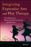 Integrating Expressive Arts and Play Therapy A Guidebook for Mental Health Practitioners and Educators  2014 edition cover