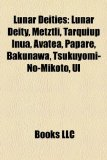 Lunar Deities Lunar Deity, Metztli, Tarquiup Inua, Avatea, Papare, Bakunawa, Tsukuyomi-No-Mikoto, Ul N/A edition cover