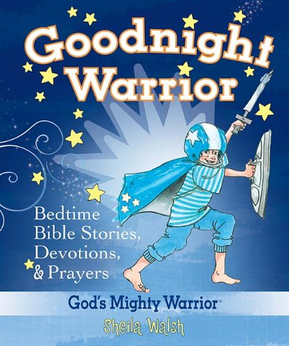 Goodnight Warrior Bedtime Bible Stories, Devotions, and Prayers  2008 9781400312986 Front Cover