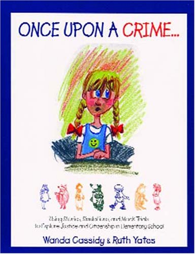 Once upon a Crime Using Stories, Simulations, and Mock Trials to Explore Justice and Citizenship in Elementary School  2005 9781550592986 Front Cover