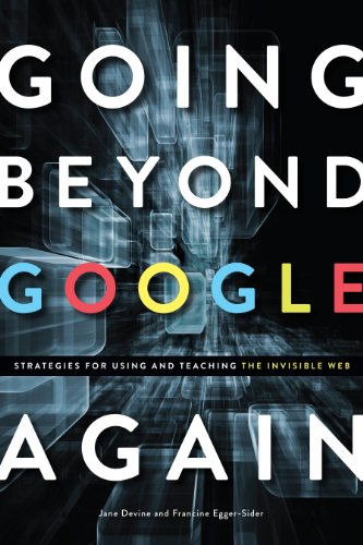 Going Beyond Google Again: Strategies for Using and Teaching the Invisible Web  2013 9781555708986 Front Cover