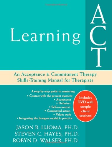 Learning ACT An Acceptance and Commitment Therapy Skills-Training Manual for Therapists  2007 edition cover