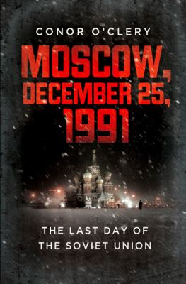 Moscow, December 25 1991 The Last Day of the Soviet Union N/A edition cover