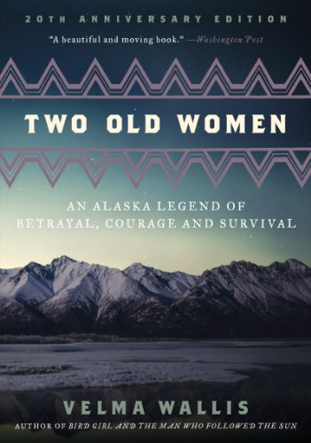 Two Old Women, 20th Anniversary Edition An Alaska Legend of Betrayal, Courage and Survival N/A edition cover
