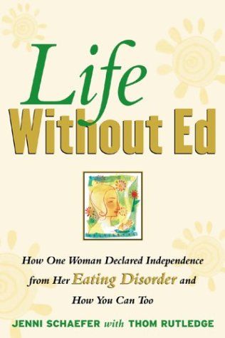 Life Without Ed How One Woman Declared Independence from Her Eating Disorder and How You Can Too  2004 edition cover