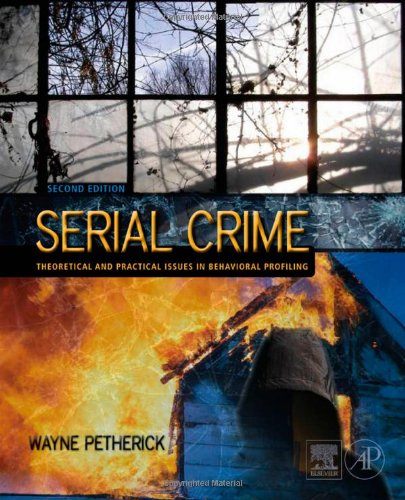 Serial Crime Theoretical and Practical Issues in Behavioral Profiling 2nd 2009 edition cover