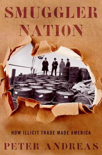 Smuggler Nation How Illicit Trade Made America  2014 9780199360987 Front Cover