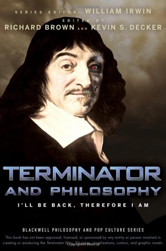 Terminator and Philosophy I'll Be Back, Therefore I Am  2009 9780470447987 Front Cover