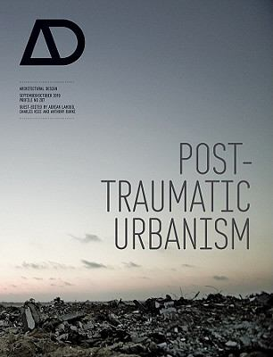Post-Traumatic Urbanism Architectural Design  2010 9780470744987 Front Cover