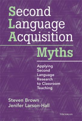 Second Language Acquisition Myths Applying Second Language Research to Classroom Teaching  2012 edition cover