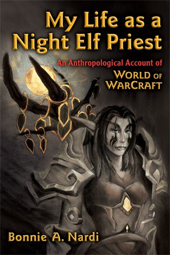 My Life as a Night Elf Priest An Anthropological Account of World of Warcraft  2010 edition cover