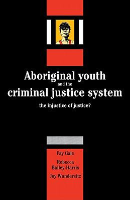 Aboriginal Youth and the Criminal Justice System The Injustice of Justice?  2010 9780521125987 Front Cover