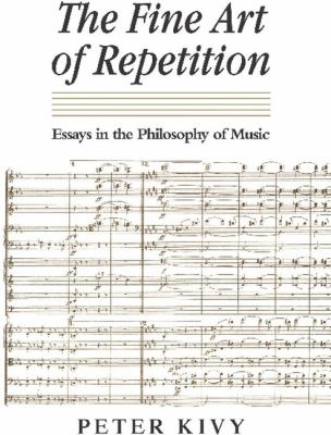 Fine Art of Repetition Essays in the Philosophy of Music  1993 edition cover