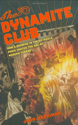 Dynamite Club How a Bombing in Fin-de-Si�cle Paris Ignited the Age of Modern Terror  2009 edition cover