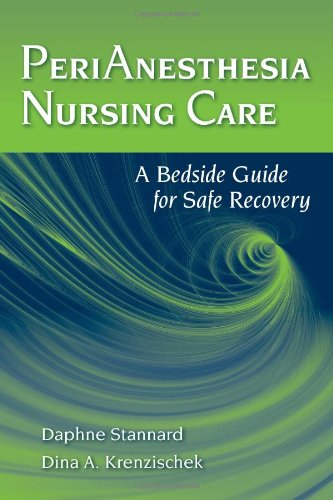 PeriAnesthesia Nursing Care A Bedside Guide for Safe Recovery  2012 (Revised) 9780763769987 Front Cover