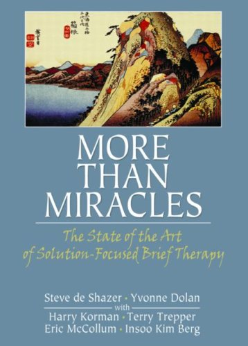 More Than Miracles The State of the Art of Solution-Focused Brief Therapy  2007 9780789033987 Front Cover