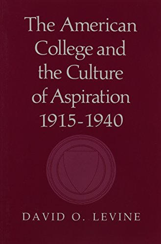 American College and the Culture of Aspiration, 1915-1940  N/A 9780801494987 Front Cover