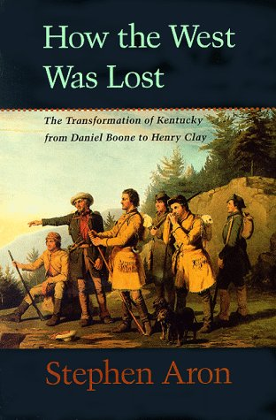 How the West Was Lost The Transformation of Kentucky from Daniel Boone to Henry Clay  1996 9780801861987 Front Cover