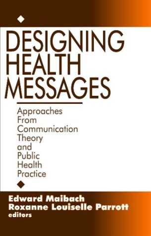 Designing Health Messages Approaches from Communication Theory and Public Health Practice  1995 9780803953987 Front Cover