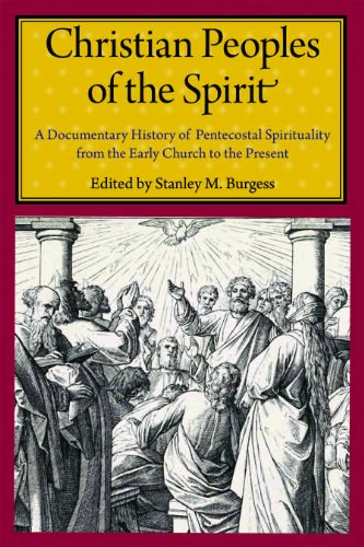 Christian Peoples of the Spirit A Documentary History of Pentecostal Spirituality from the Early Church to the Present  2011 edition cover