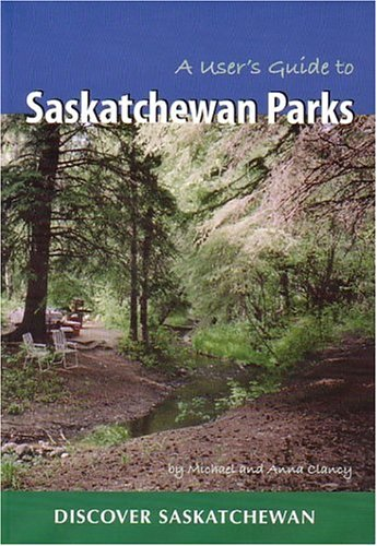 User's Guide to Saskatchewan Parks   2006 9780889771987 Front Cover