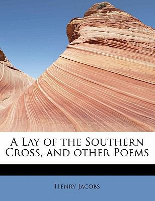 Lay of the Southern Cross, and Other Poems  N/A 9781115039987 Front Cover