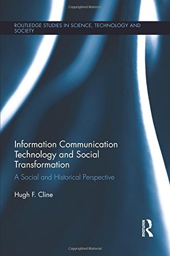Information Communication Technology and Social Transformation A Social and Historical Perspective  2014 9781138953987 Front Cover