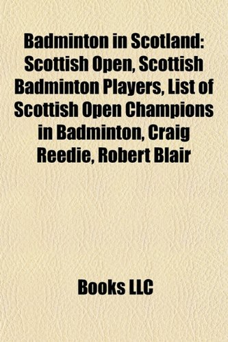 Badminton in Scotland Scottish Open, Scottish Badminton Players, List of Scottish Open Champions in Badminton, Craig Reedie, Robert Blair  2010 edition cover