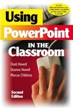 Using PowerPoint in the Classroom  2nd 2006 (Revised) edition cover