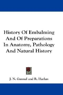 History of Embalming and of Preparations in Anatomy, Pathology and Natural History N/A edition cover