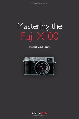 Mastering the Fuji X100   2012 9781933952987 Front Cover